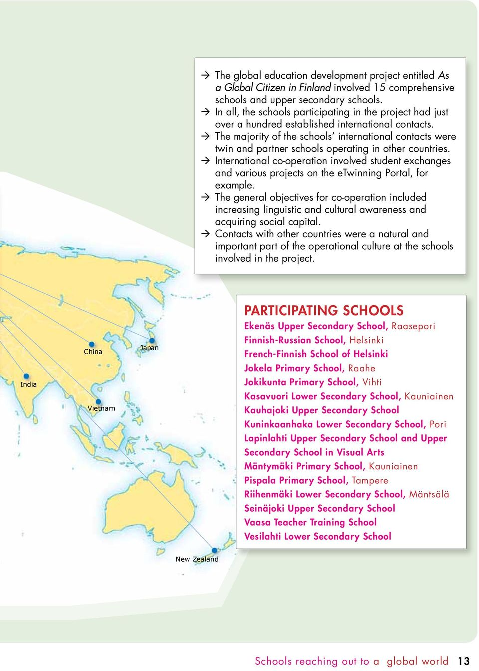 The majority of the schools international contacts were twin and partner schools operating in other countries.