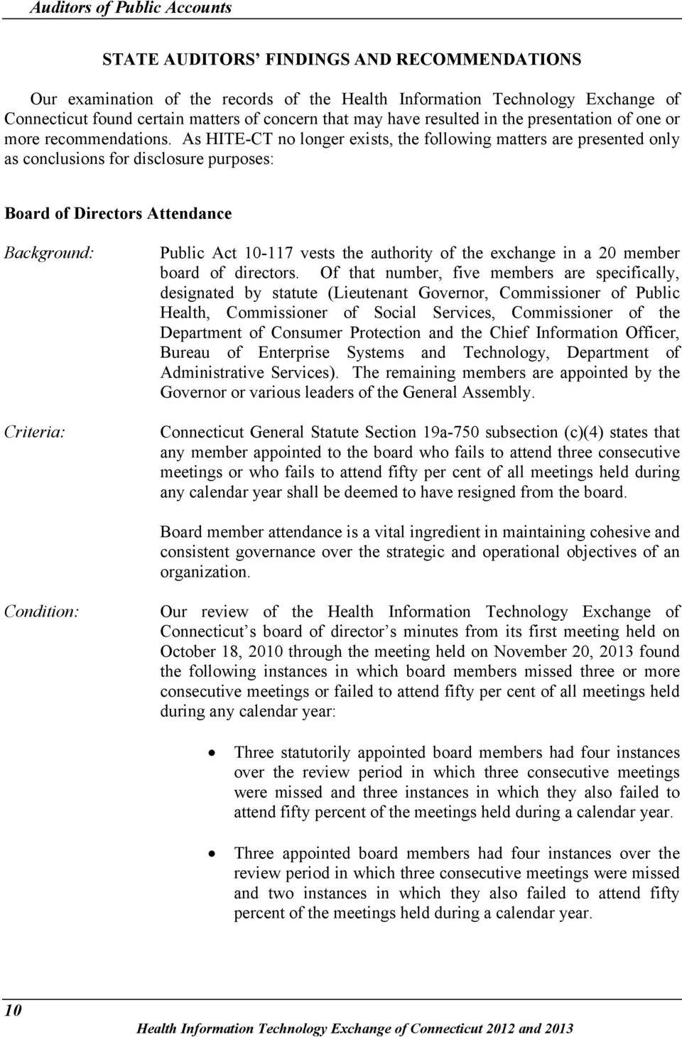 As HITE-CT no longer exists, the following matters are presented only as conclusions for disclosure purposes: Board of Directors Attendance Background: Criteria: Public Act 10-117 vests the authority