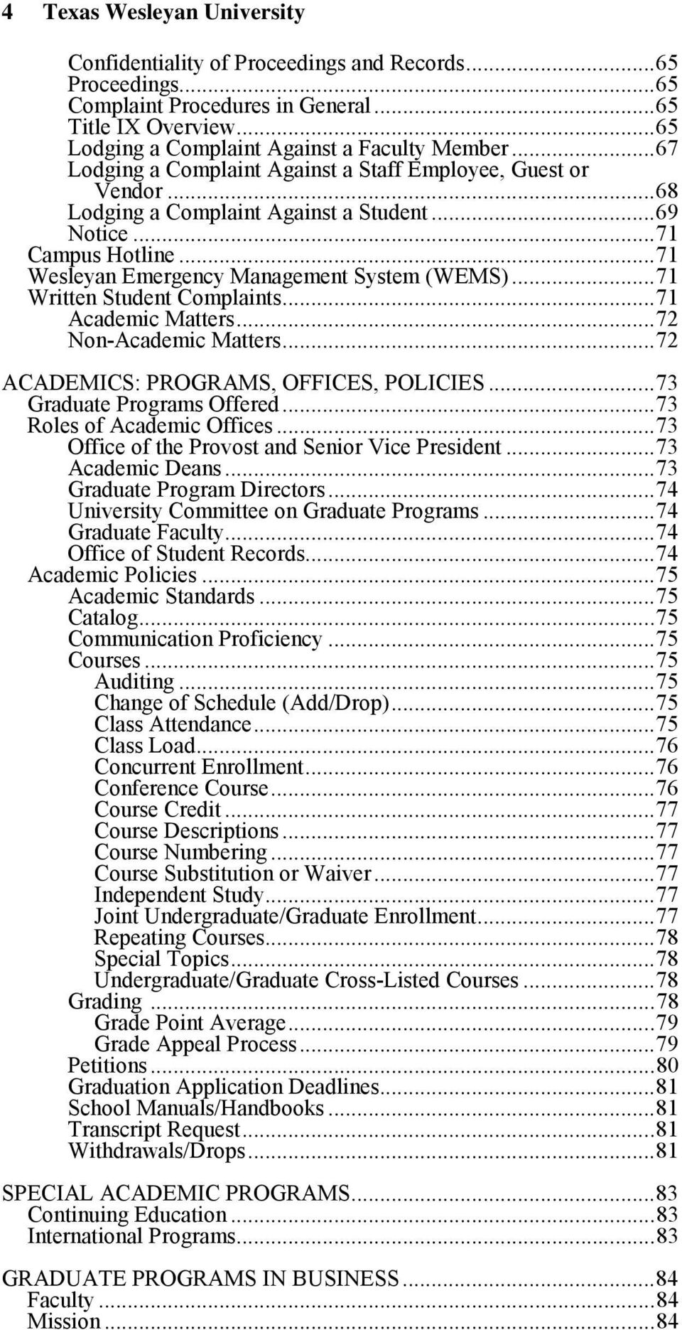 .. 71 Written Student Complaints... 71 Academic Matters... 72 Non-Academic Matters... 72 ACADEMICS: PROGRAMS, OFFICES, POLICIES... 73 Graduate Programs Offered... 73 Roles of Academic Offices.