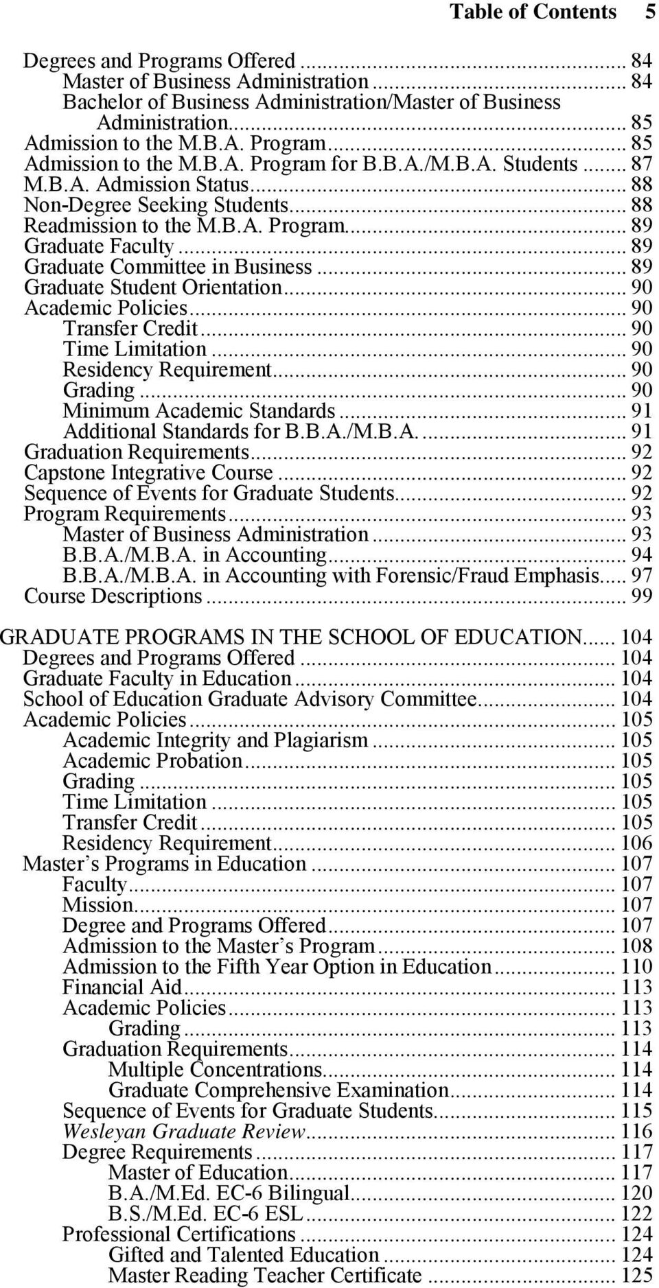 .. 89 Graduate Student Orientation... 90 Academic Policies... 90 Transfer Credit... 90 Time Limitation... 90 Residency Requirement... 90 Grading... 90 Minimum Academic Standards.