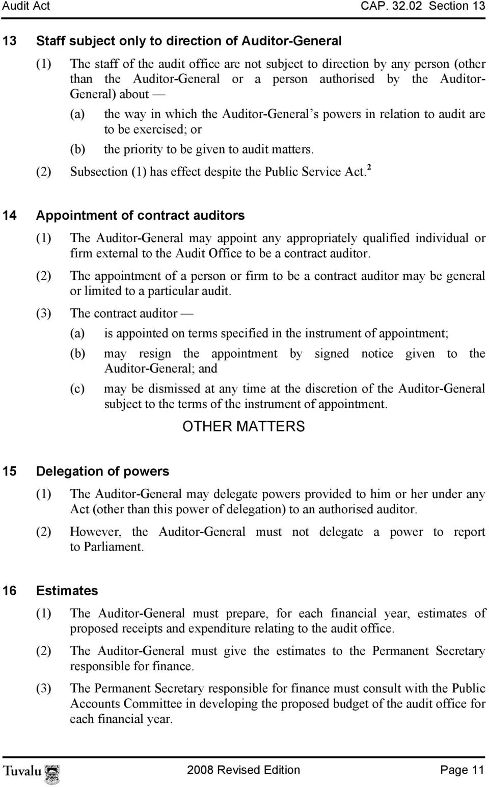 by the Auditor- General) about (a) the way in which the Auditor-General s powers in relation to audit are to be exercised; or (b) the priority to be given to audit matters.