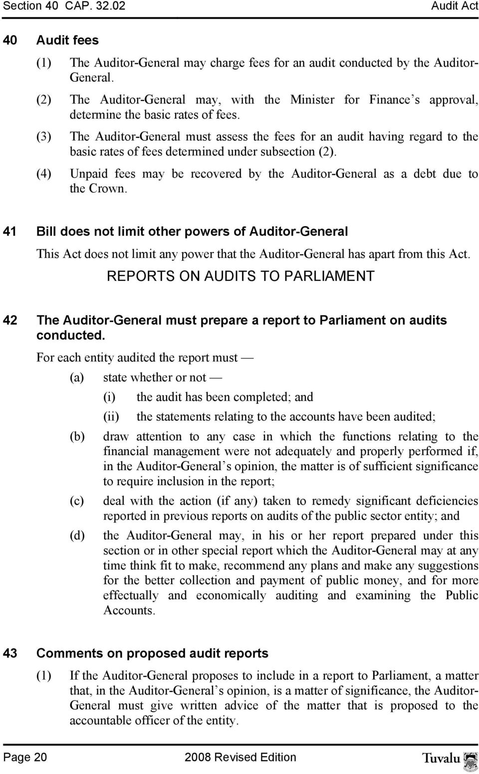 (3) The Auditor-General must assess the fees for an audit having regard to the basic rates of fees determined under subsection (2).