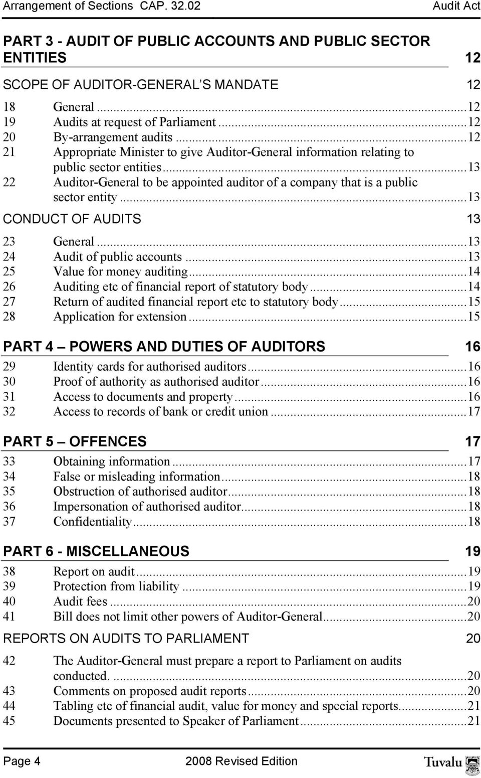 ..13 22 Auditor-General to be appointed auditor of a company that is a public sector entity...13 CONDUCT OF AUDITS 13 23 General...13 24 Audit of public accounts...13 25 Value for money auditing.