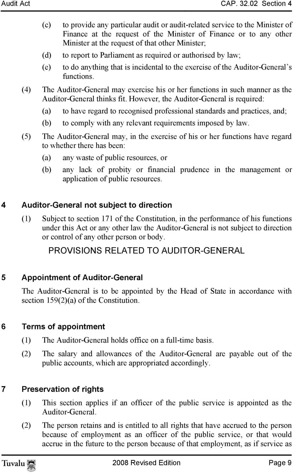 Minister; (d) to report to Parliament as required or authorised by law; (e) to do anything that is incidental to the exercise of the Auditor-General s functions.