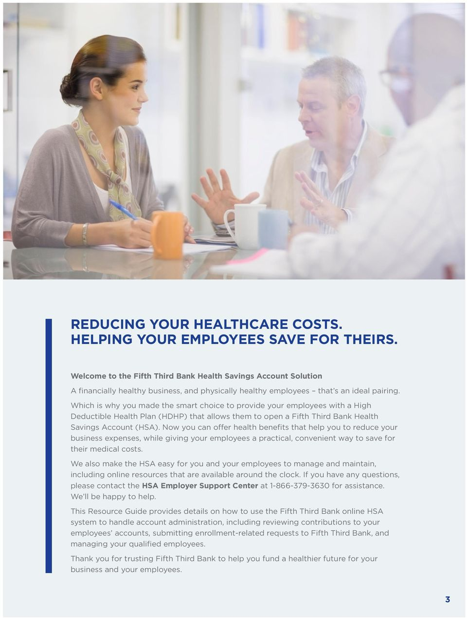Which is why you made the smart choice to provide your employees with a High Deductible Health Plan (HDHP) that allows them to open a Fifth Third Bank Health Savings Account (HSA).