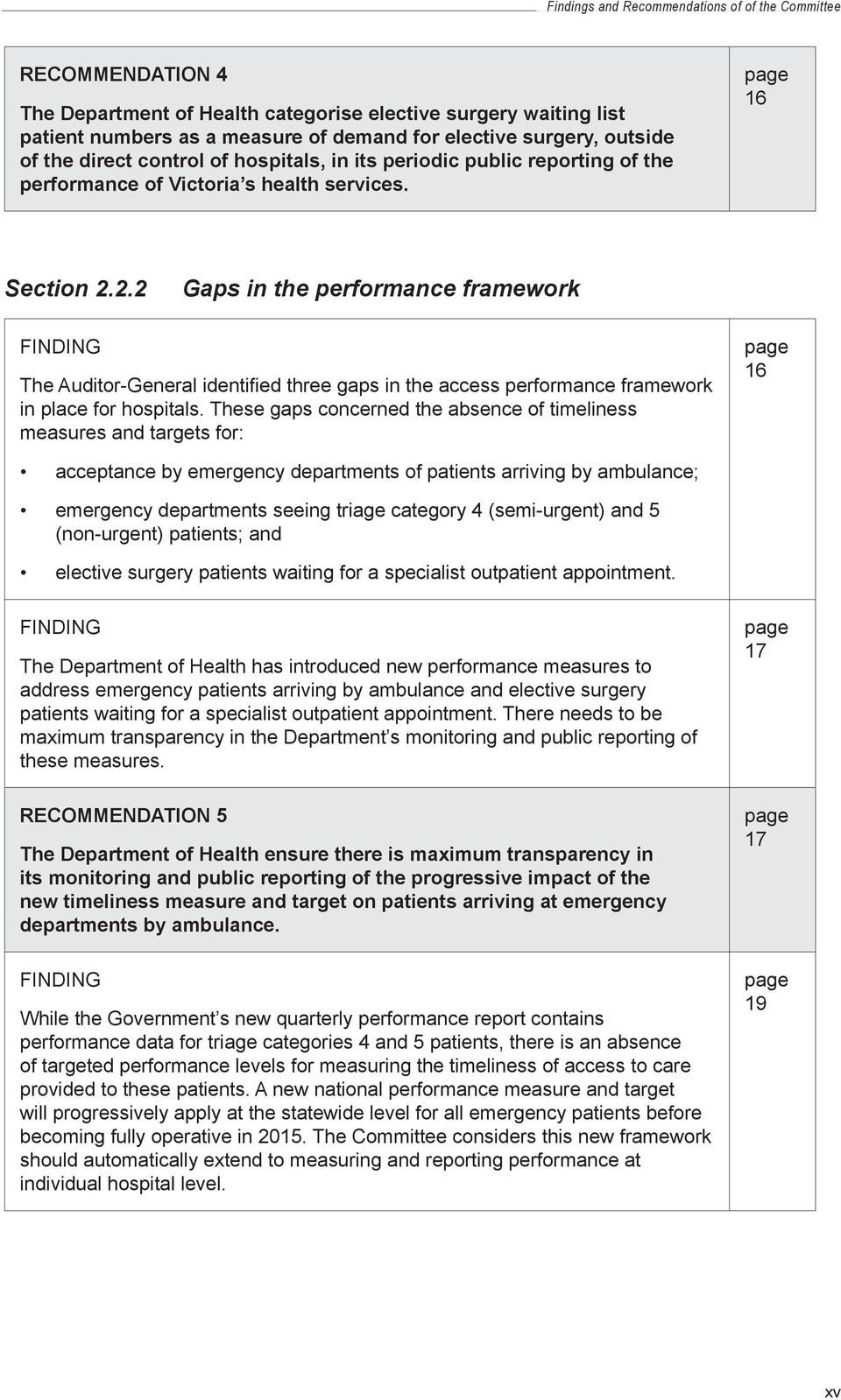 2.2 Gaps in the performance framework FINDING The Auditor General identified three gaps in the access performance framework in place for hospitals.