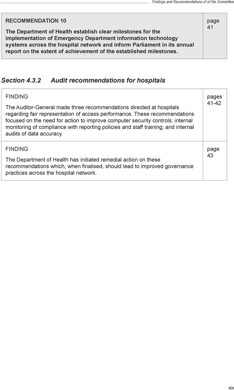 2 Audit recommendations for hospitals FINDING The Auditor General made three recommendations directed at hospitals regarding fair representation of access performance.