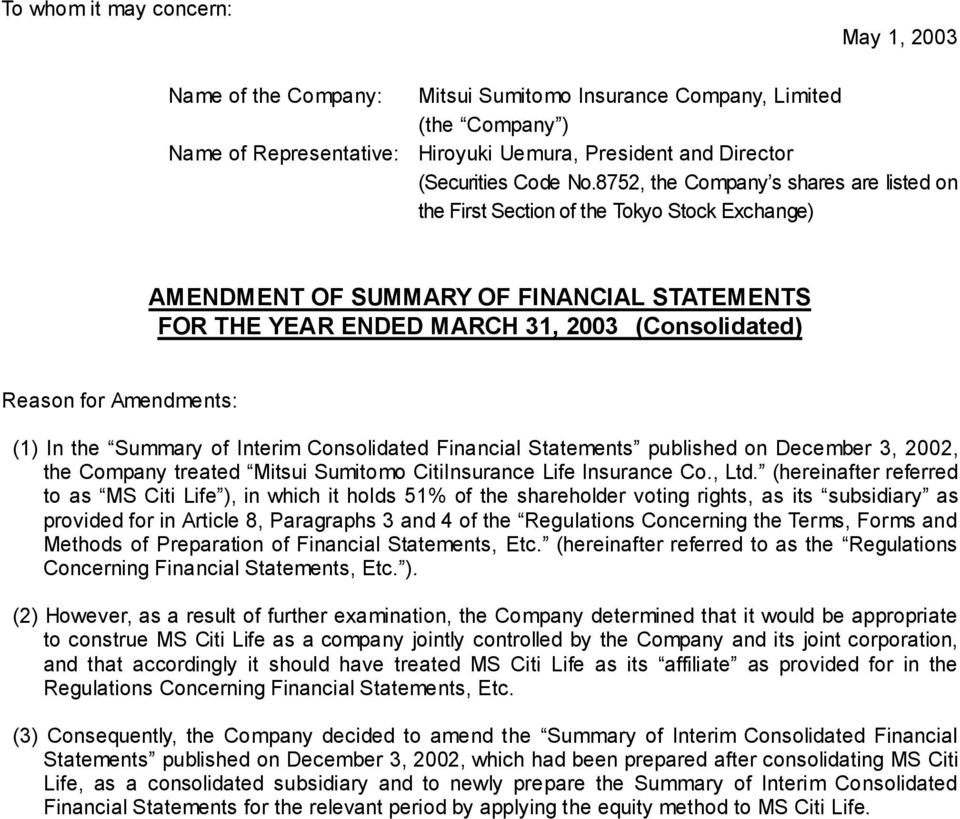 Amendments: (1) In the Summary of Interim Consolidated Financial Statements published on December 3, 2002, the Company treated Mitsui Sumitomo CitiInsurance Life Insurance Co., Ltd.