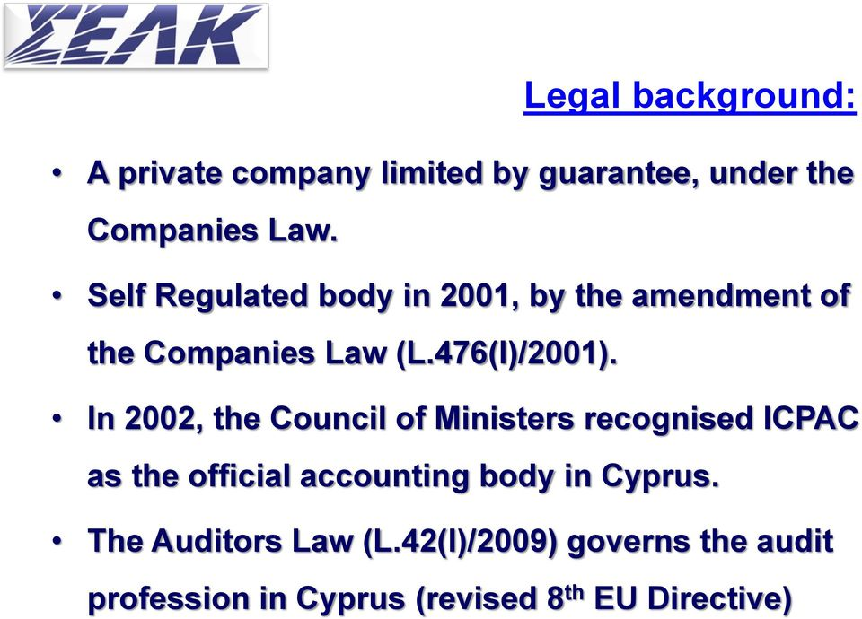 In 2002, the Council of Ministers recognised ICPAC as the official accounting body in