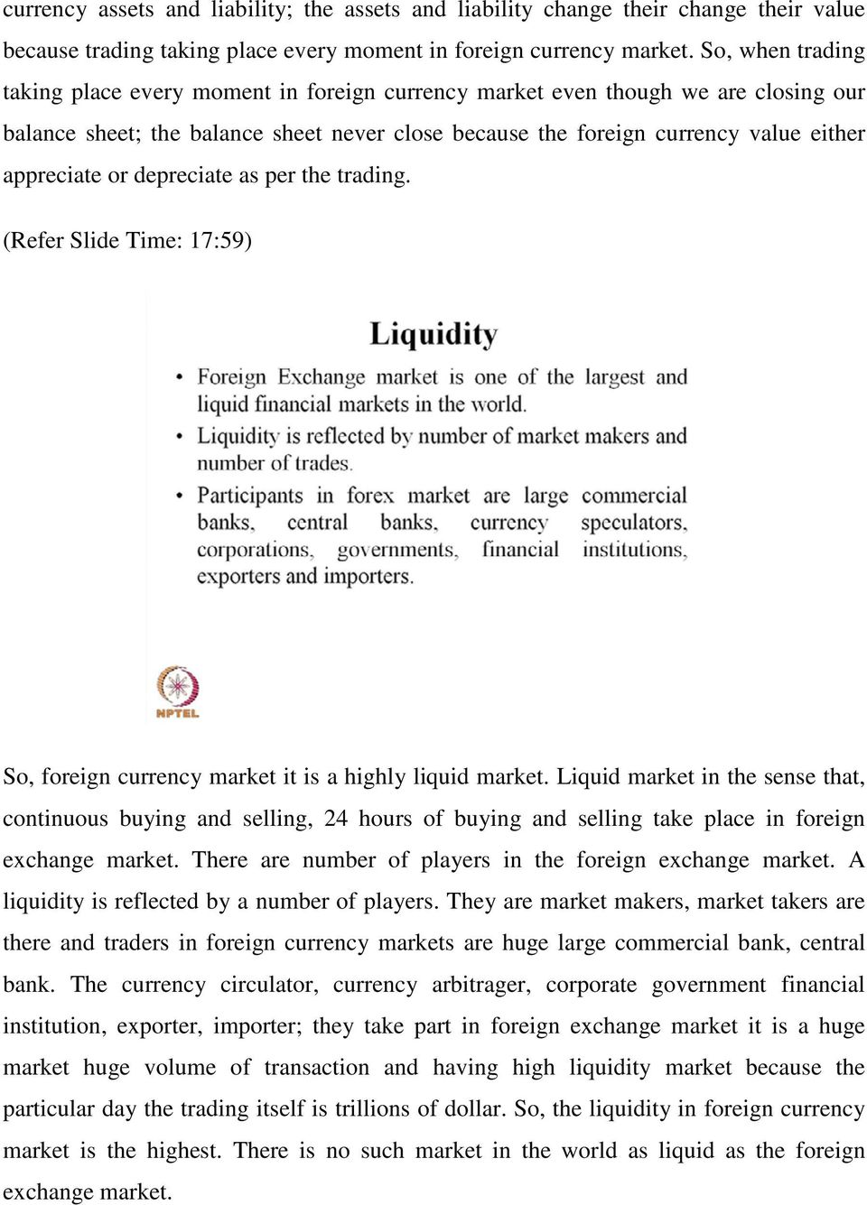 or depreciate as per the trading. (Refer Slide Time: 17:59) So, foreign currency market it is a highly liquid market.