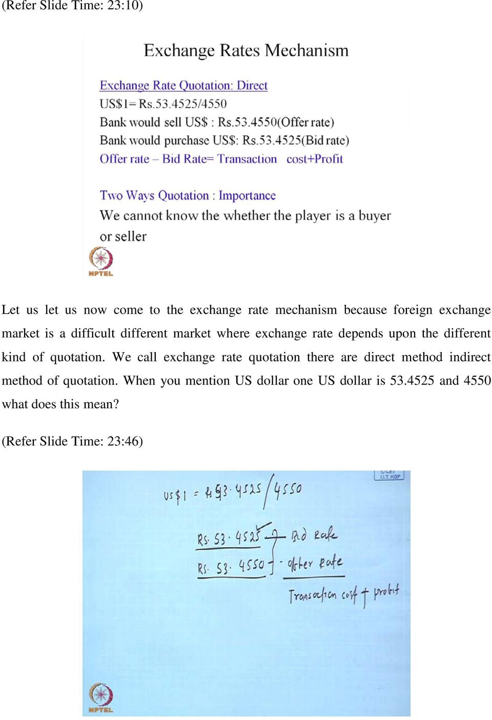 of quotation. We call exchange rate quotation there are direct method indirect method of quotation.