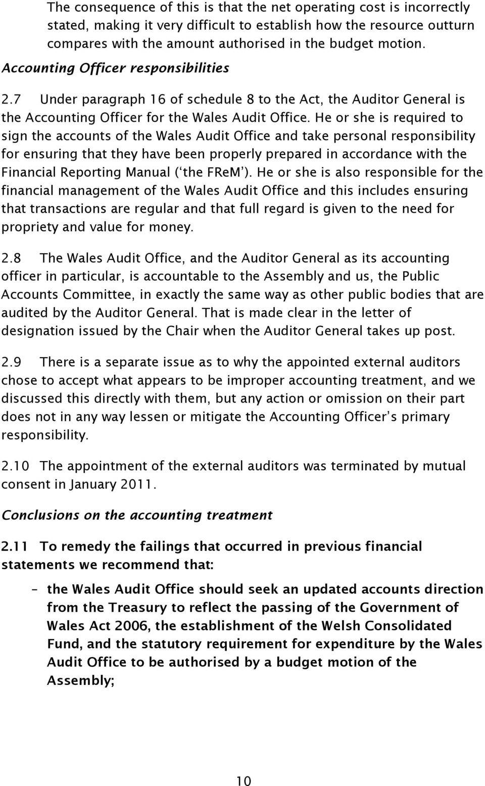 He or she is required to sign the accounts of the Wales Audit Office and take personal responsibility for ensuring that they have been properly prepared in accordance with the Financial Reporting