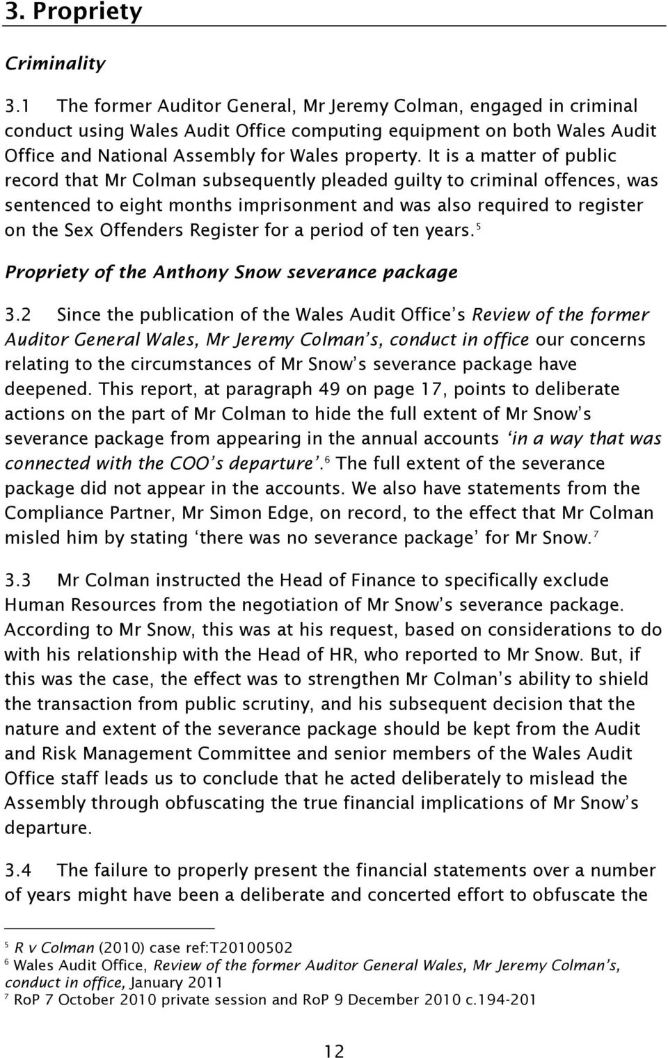 It is a matter of public record that Mr Colman subsequently pleaded guilty to criminal offences, was sentenced to eight months imprisonment and was also required to register on the Sex Offenders