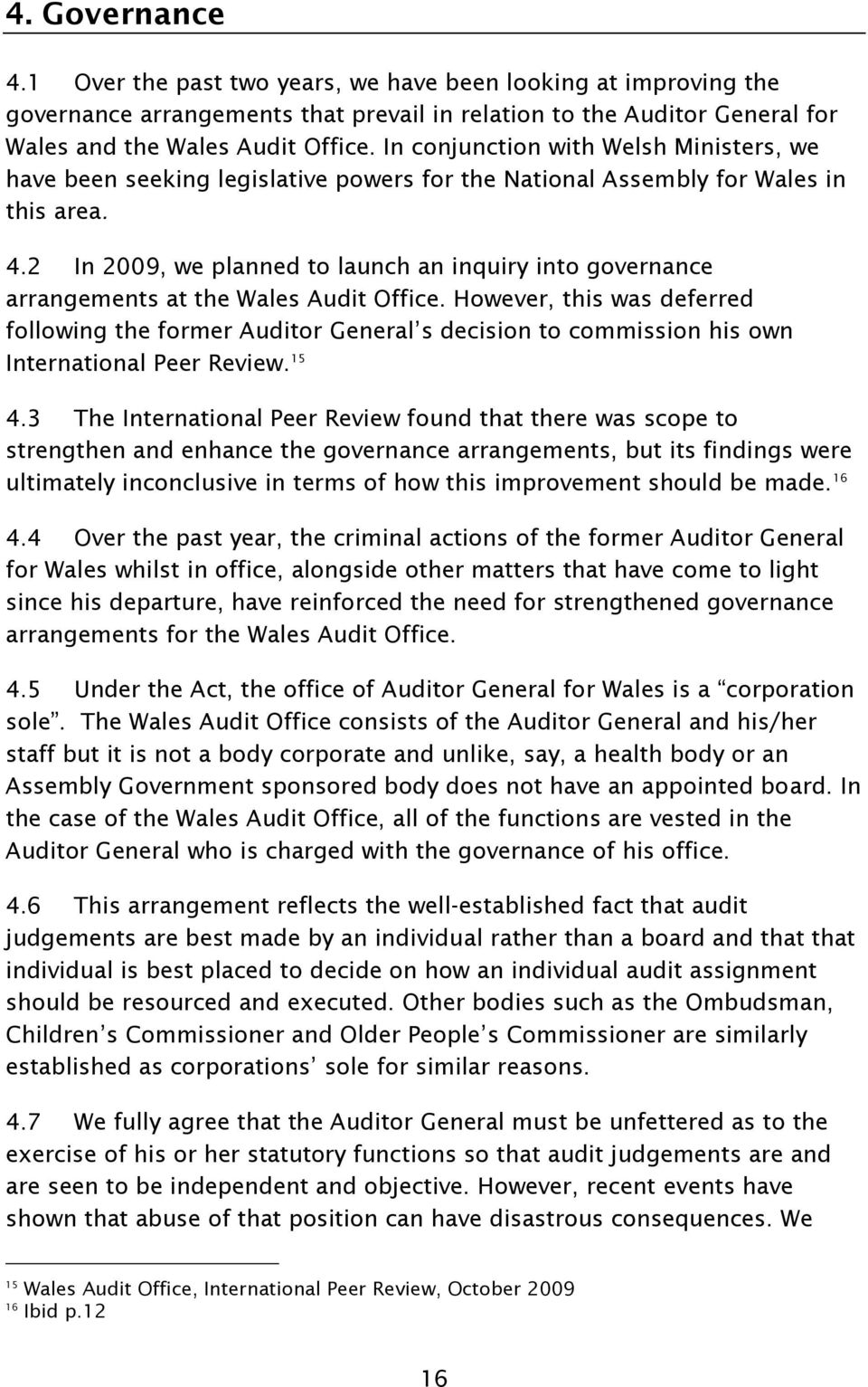 2 In 2009, we planned to launch an inquiry into governance arrangements at the Wales Audit Office.