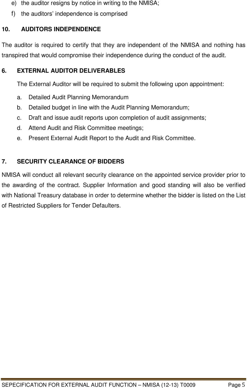 EXTERNAL AUDITOR DELIVERABLES The External Auditor will be required to submit the following upon appointment: a. Detailed Audit Planning Memorandum b.