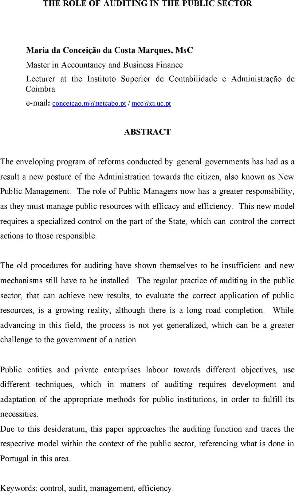 pt ABSTRACT The enveloping program of reforms conducted by general governments has had as a result a new posture of the Administration towards the citizen, also known as New Public Management.