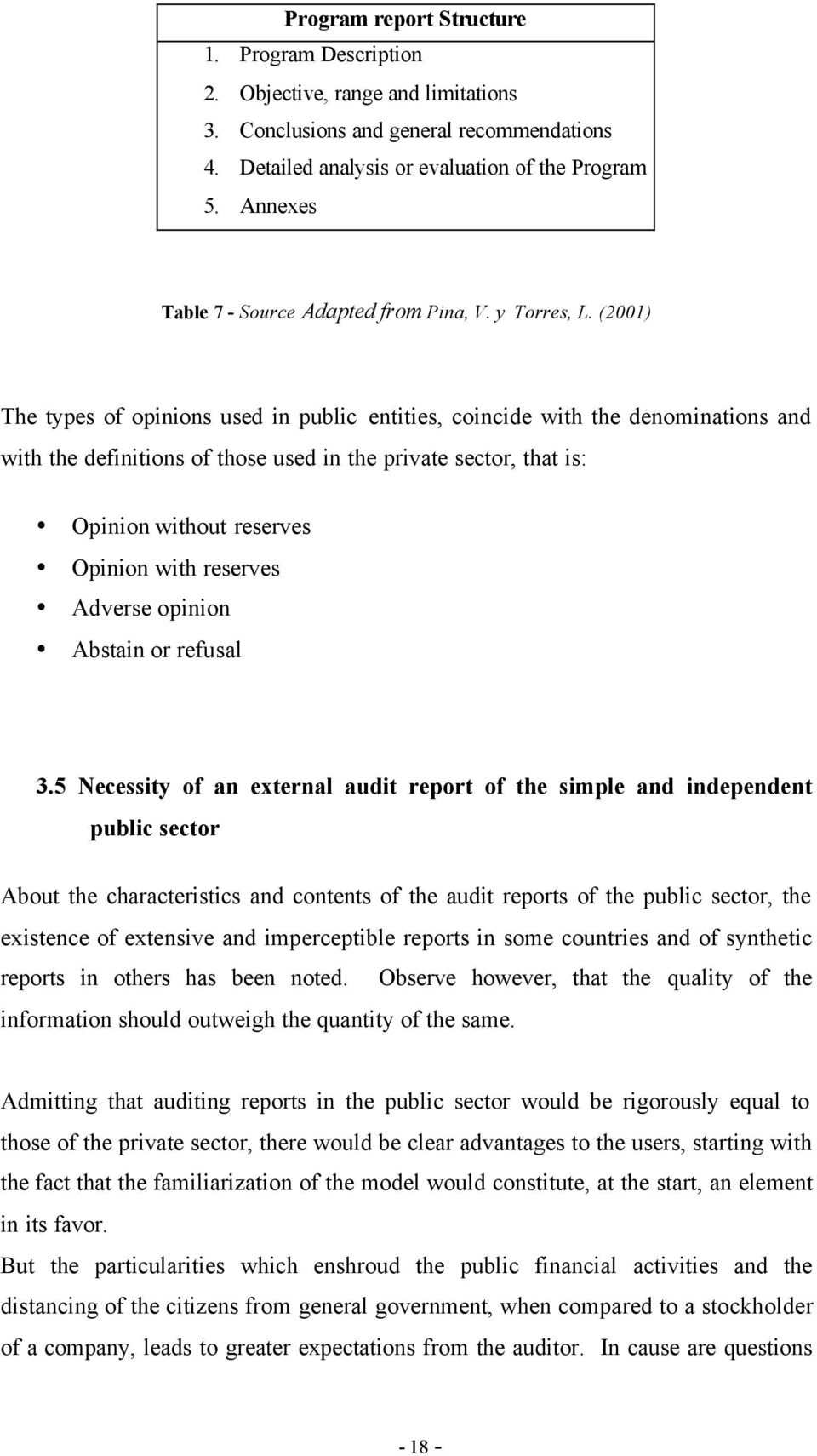 (2001) The types of opinions used in public entities, coincide with the denominations and with the definitions of those used in the private sector, that is: Opinion without reserves Opinion with