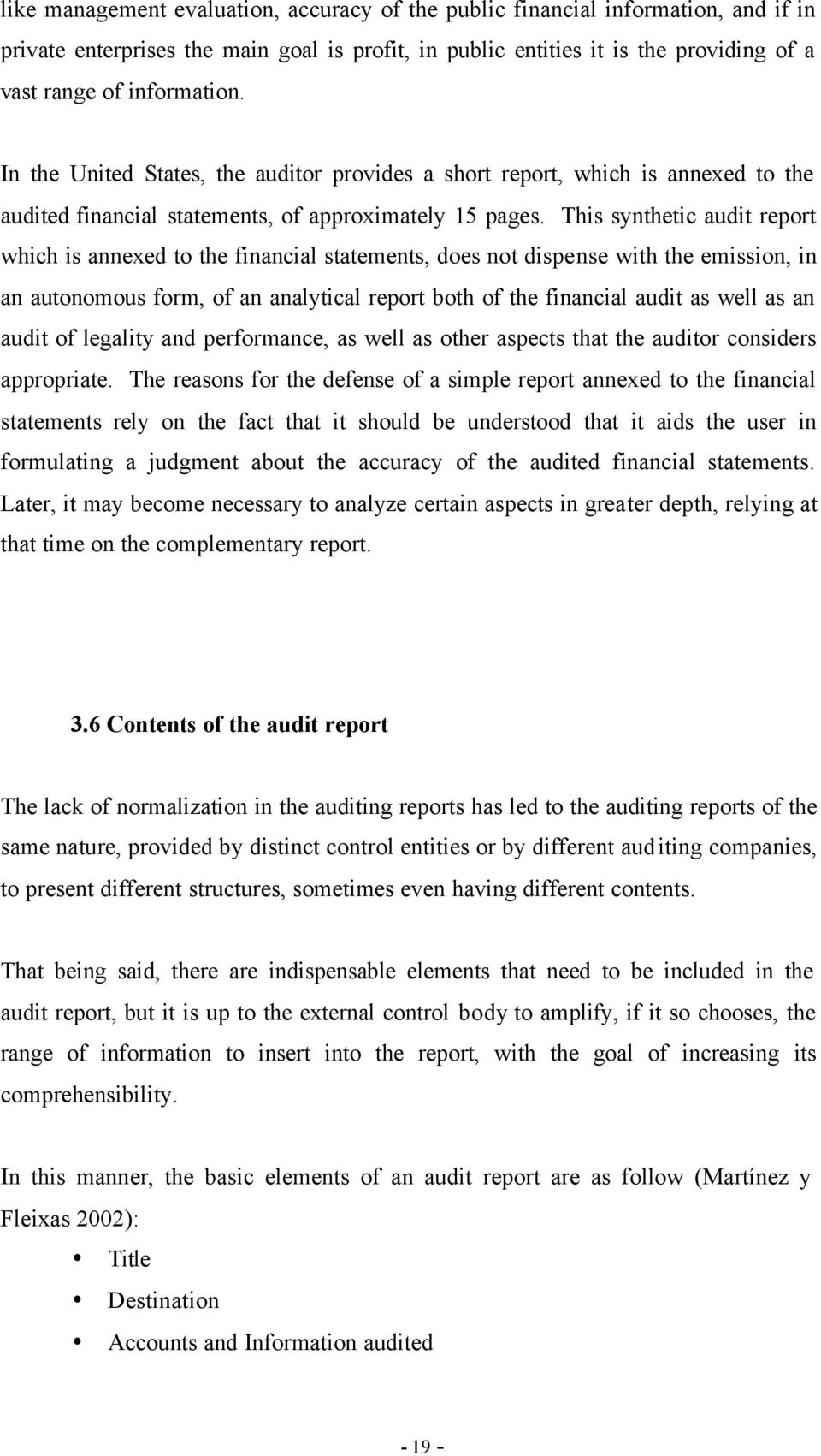 This synthetic audit report which is annexed to the financial statements, does not dispense with the emission, in an autonomous form, of an analytical report both of the financial audit as well as an