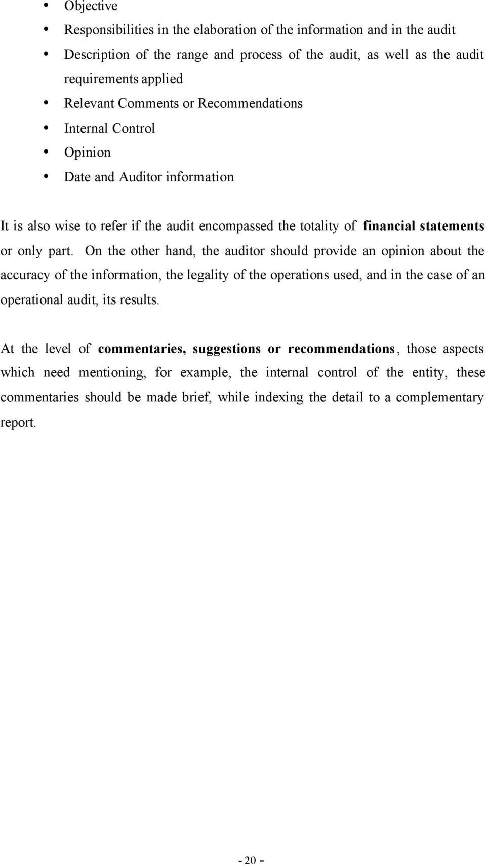 On the other hand, the auditor should provide an opinion about the accuracy of the information, the legality of the operations used, and in the case of an operational audit, its results.
