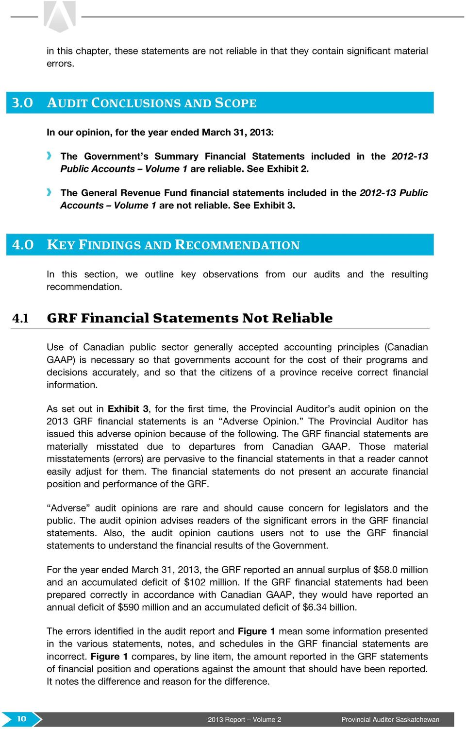 See Exhibit 2. The General Revenue Fund financial statements included in the 2012-13 Public Accounts Volume 1 are not reliable. See Exhibit 3. 4.