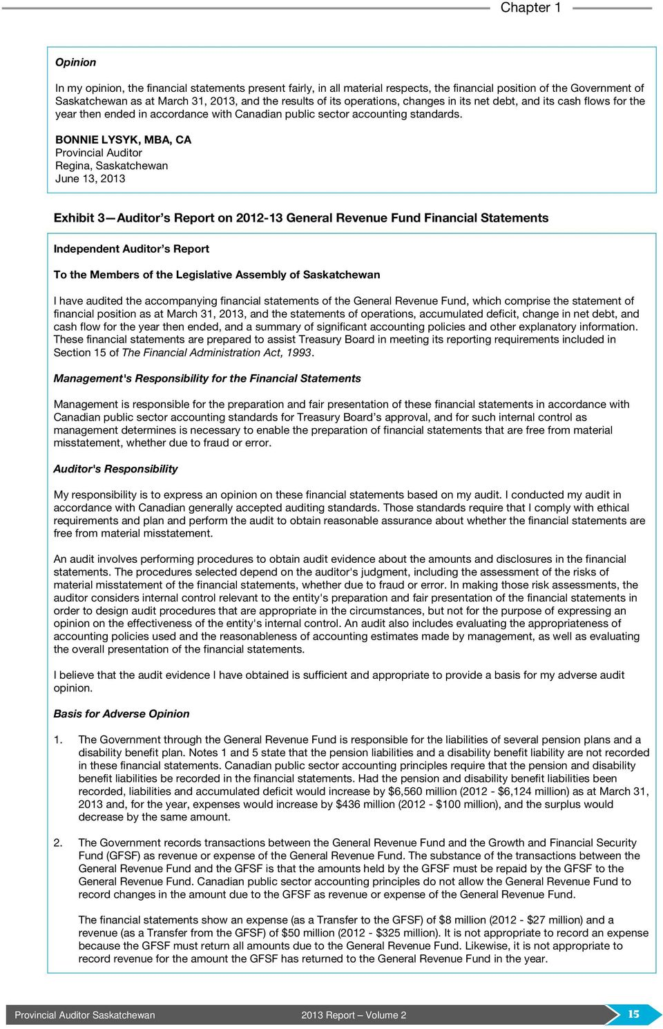 BONNIE LYSYK, MBA, CA Provincial Auditor Regina, Saskatchewan June 13, 2013 Exhibit 3 Auditor s Report on 2012-13 General Revenue Fund Financial Statements Independent Auditor s Report To the Members