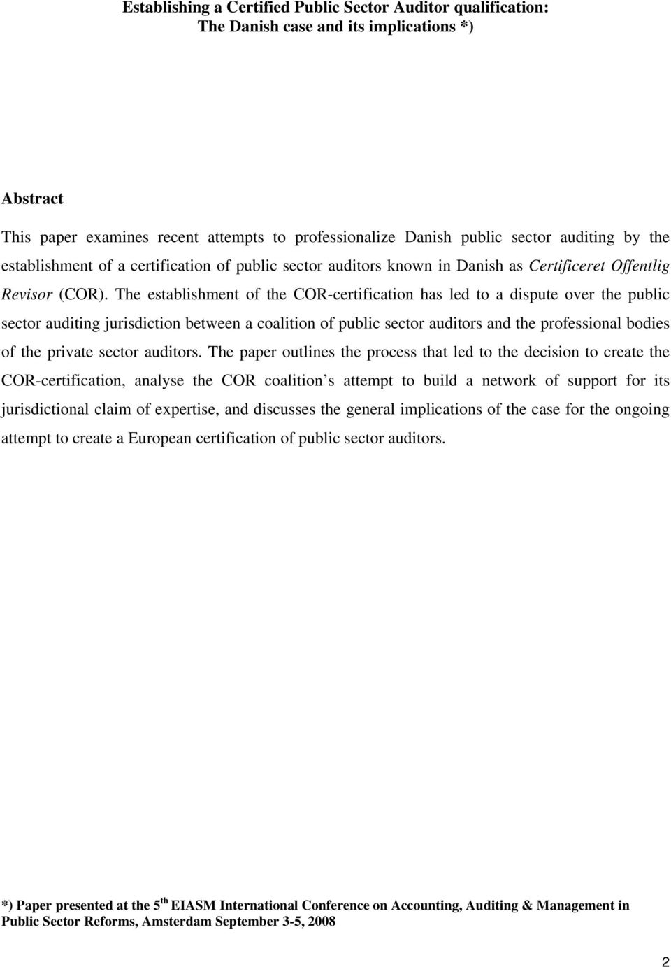 The establishment of the COR-certification has led to a dispute over the public sector auditing jurisdiction between a coalition of public sector auditors and the professional bodies of the private
