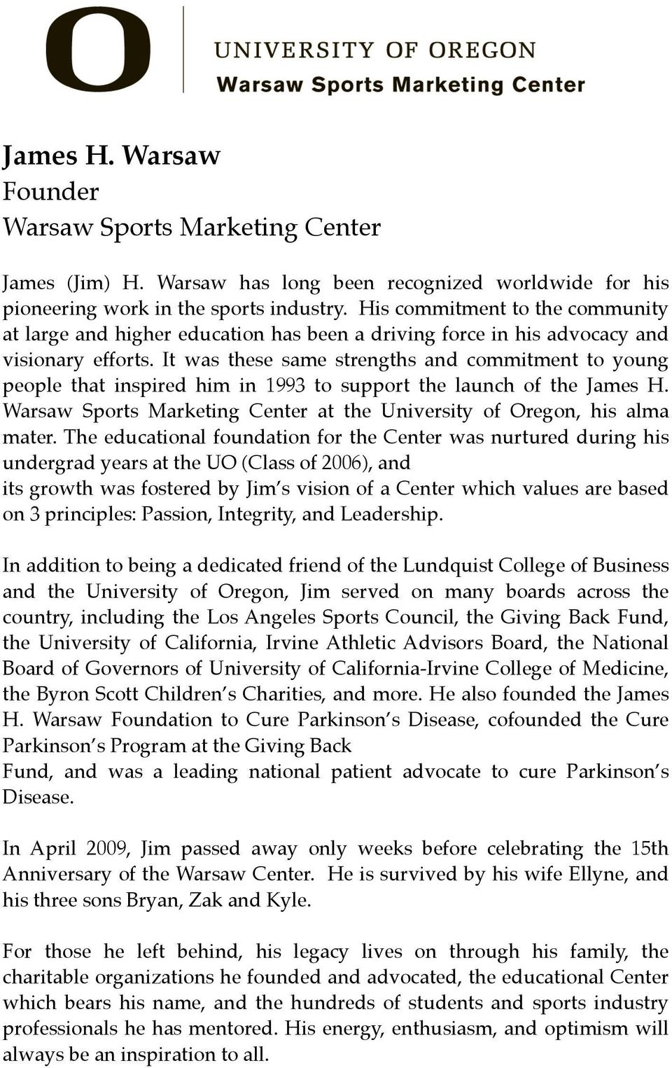 It was these same strengths and commitment to young people that inspired him in 1993 to support the launch of the James H. Warsaw Sports Marketing Center at the University of Oregon, his alma mater.