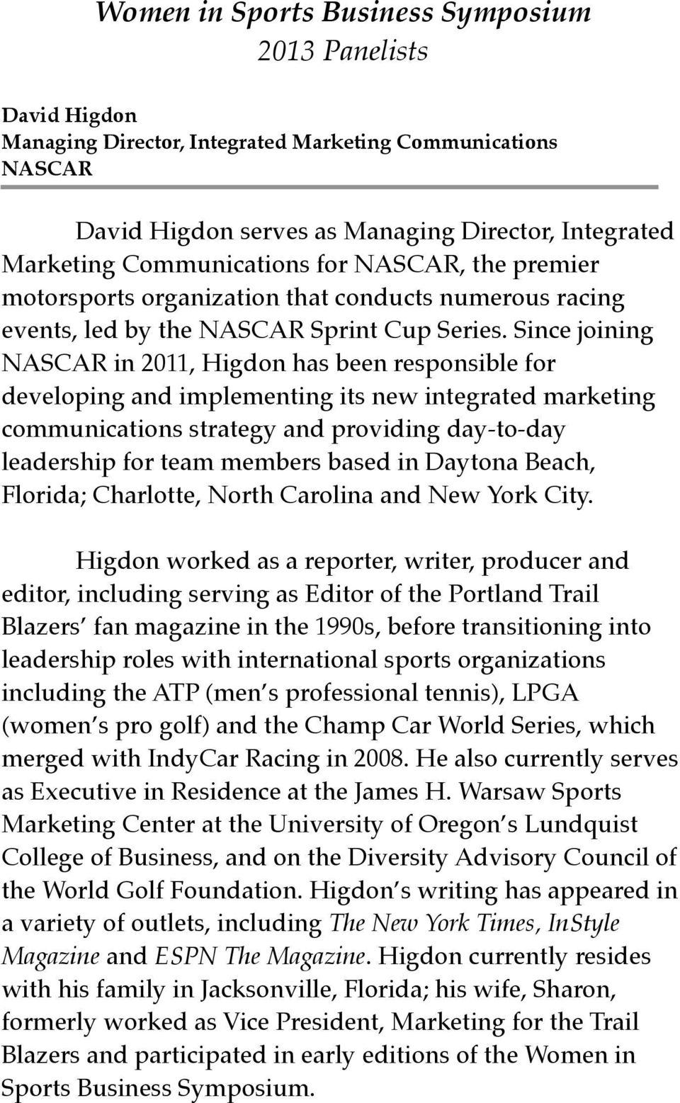 Since joining NASCAR in 2011, Higdon has been responsible for developing and implementing its new integrated marketing communications strategy and providing day-to-day leadership for team members