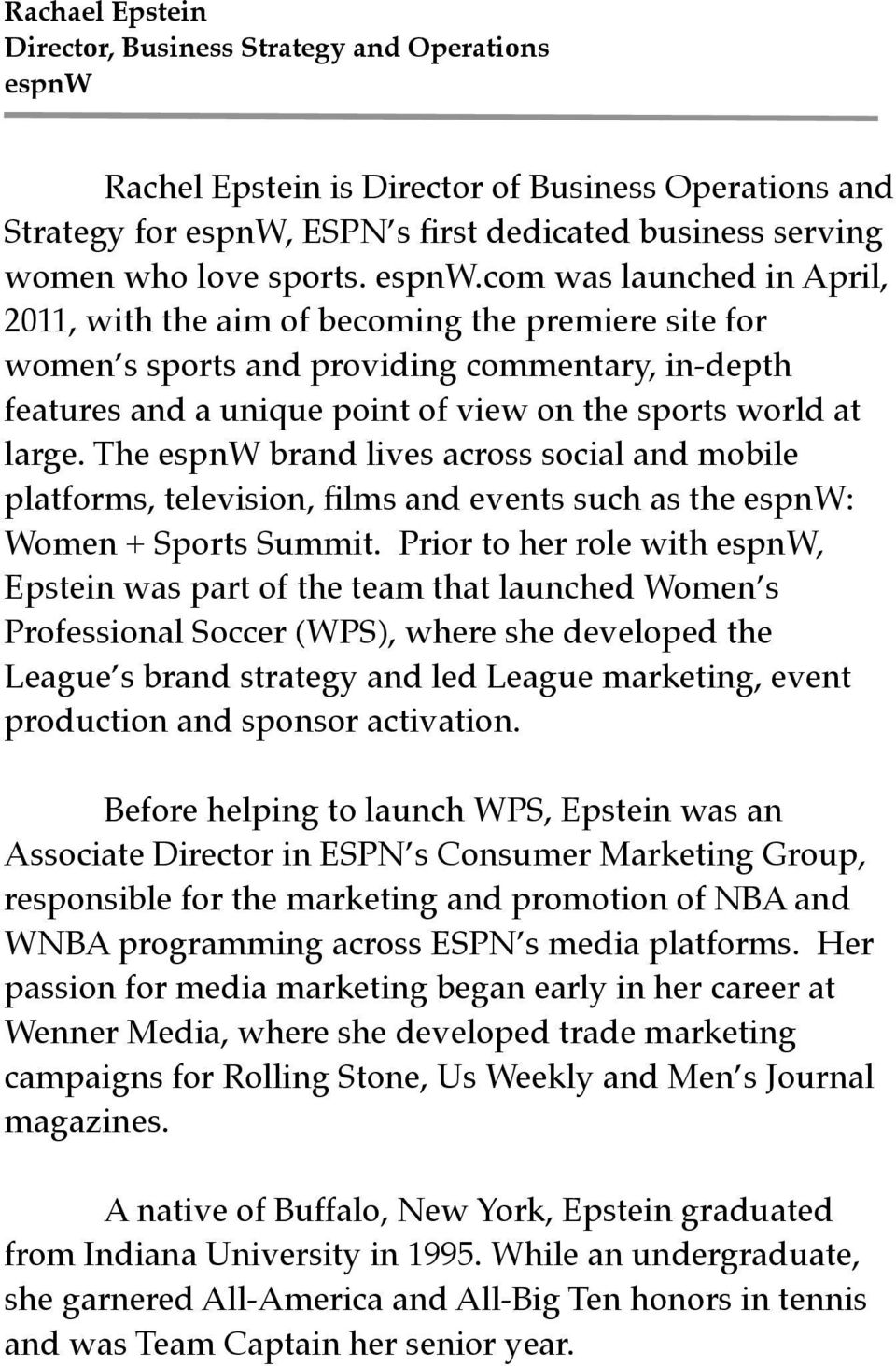 com was launched in April, 2011, with the aim of becoming the premiere site for women s sports and providing commentary, in-depth features and a unique point of view on the sports world at large.