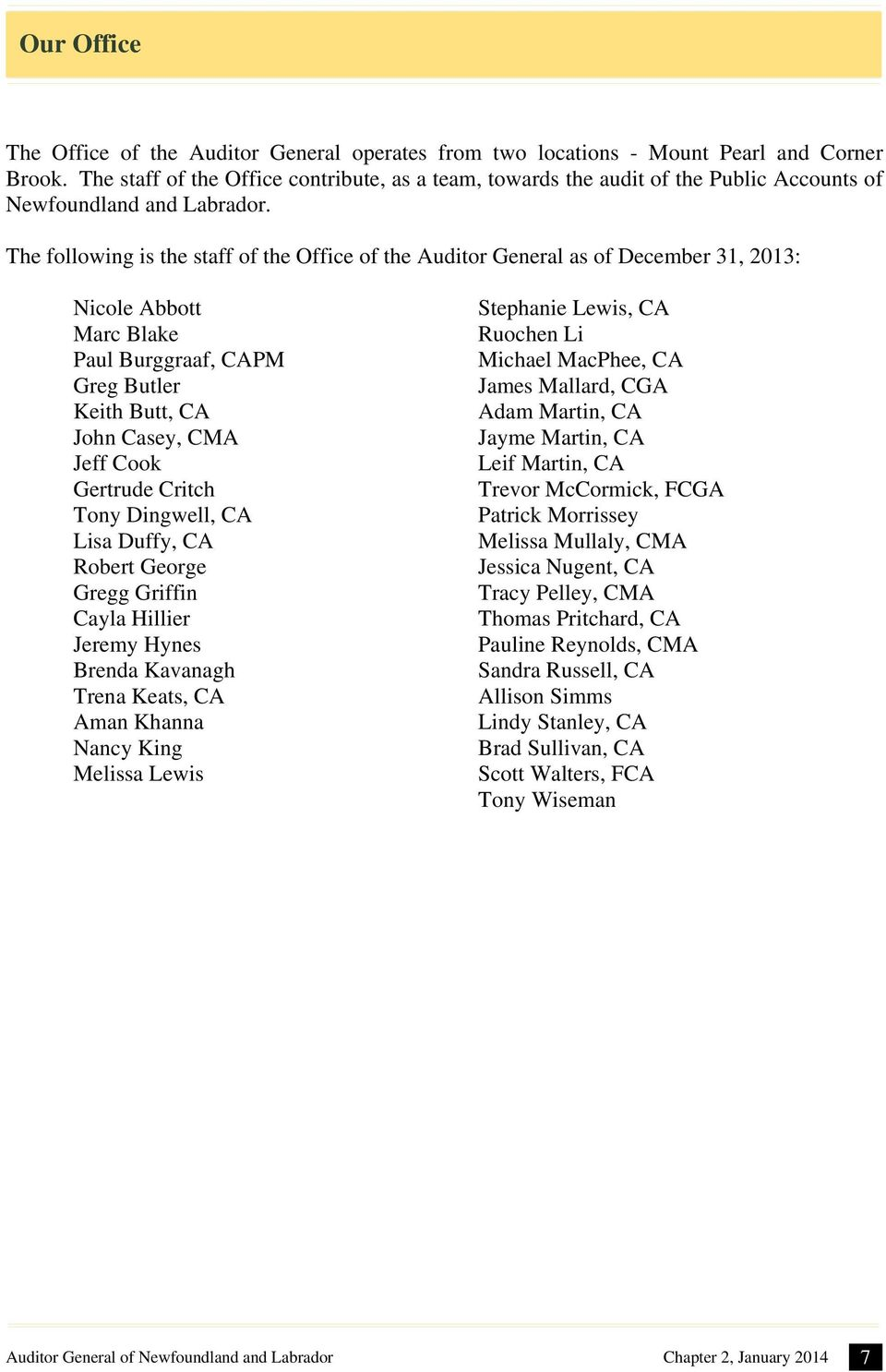 The following is the staff of the Office of the Auditor General as of December 31, 2013: Nicole Abbott Marc Blake Paul Burggraaf, CAPM Greg Butler Keith Butt, CA John Casey, CMA Jeff Cook Gertrude