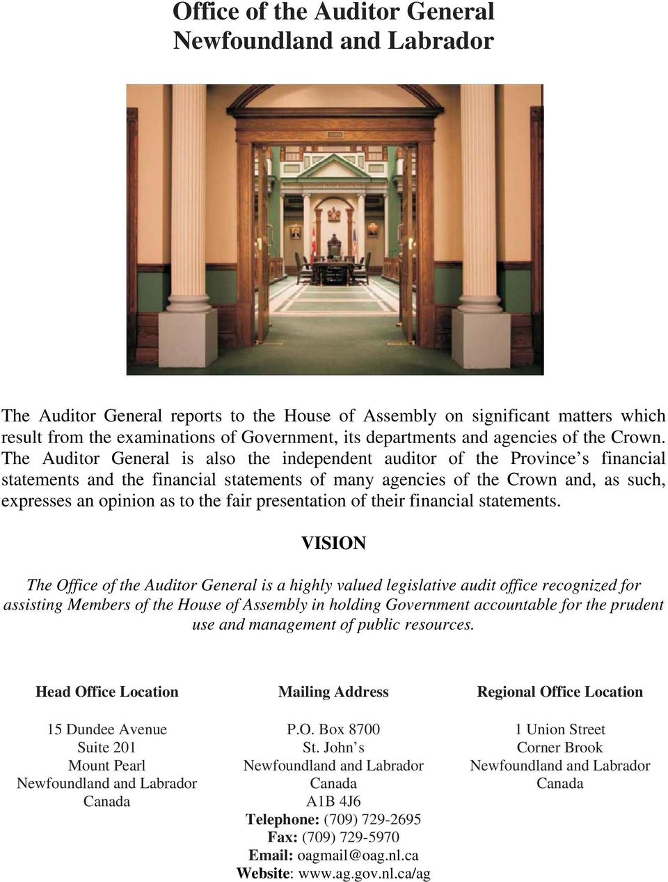 The Auditor General is also the independent auditor of the Province s financial statements and the financial statements of many agencies of the Crown and, as such, expresses an opinion as to the fair