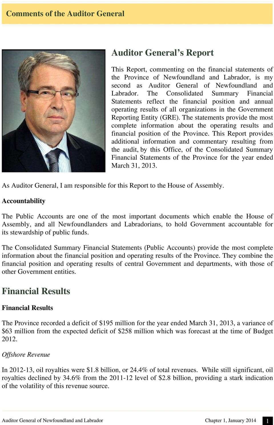 The statements provide the most complete information about the operating results and financial position of the Province.