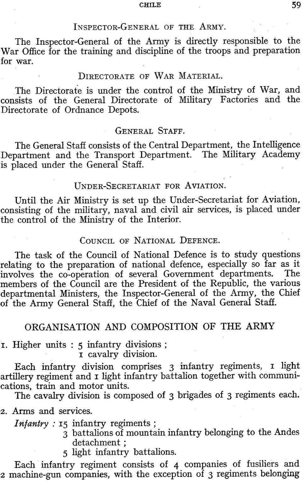 GENERAL STAFF. The General Staff consists of the Central Department, the Intelligence Department and the Transport Department. The Military Academy is placed under the General Staff.