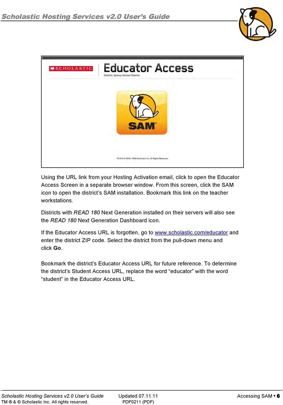 Districts with READ 180 Next Generation installed on their servers will also see the READ 180 Next Generation Dashboard icon. If the Educator Access URL is forgotten, go to www.scholastic.