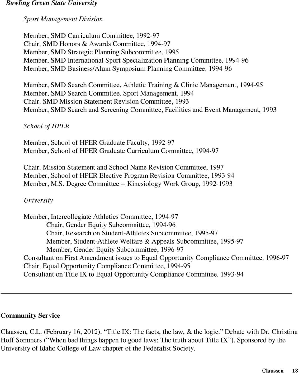 Management, 1994-95 Member, SMD Search Committee, Sport Management, 1994 Chair, SMD Mission Statement Revision Committee, 1993 Member, SMD Search and Screening Committee, Facilities and Event