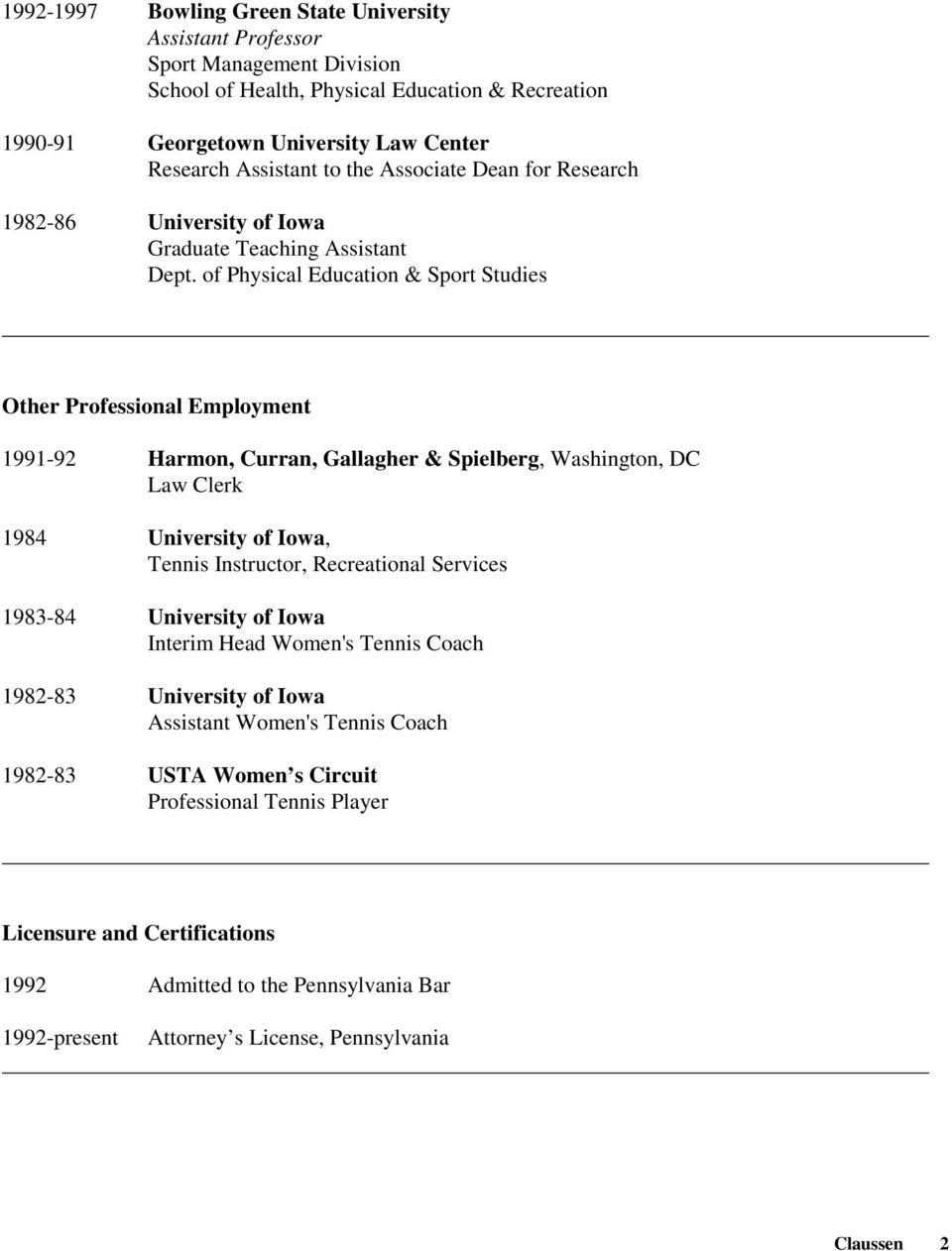 of Physical Education & Sport Studies Other Professional Employment 1991-92 Harmon, Curran, Gallagher & Spielberg, Washington, DC Law Clerk 1984 University of Iowa, Tennis Instructor, Recreational