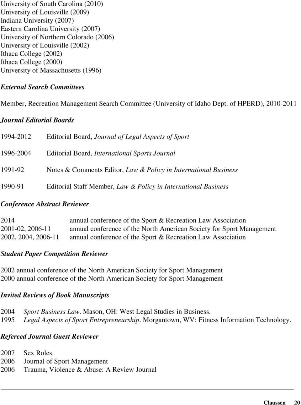 of HPERD), 2010-2011 Journal Editorial Boards 1994-2012 Editorial Board, Journal of Legal Aspects of Sport 1996-2004 Editorial Board, International Sports Journal 1991-92 Notes & Comments Editor, Law