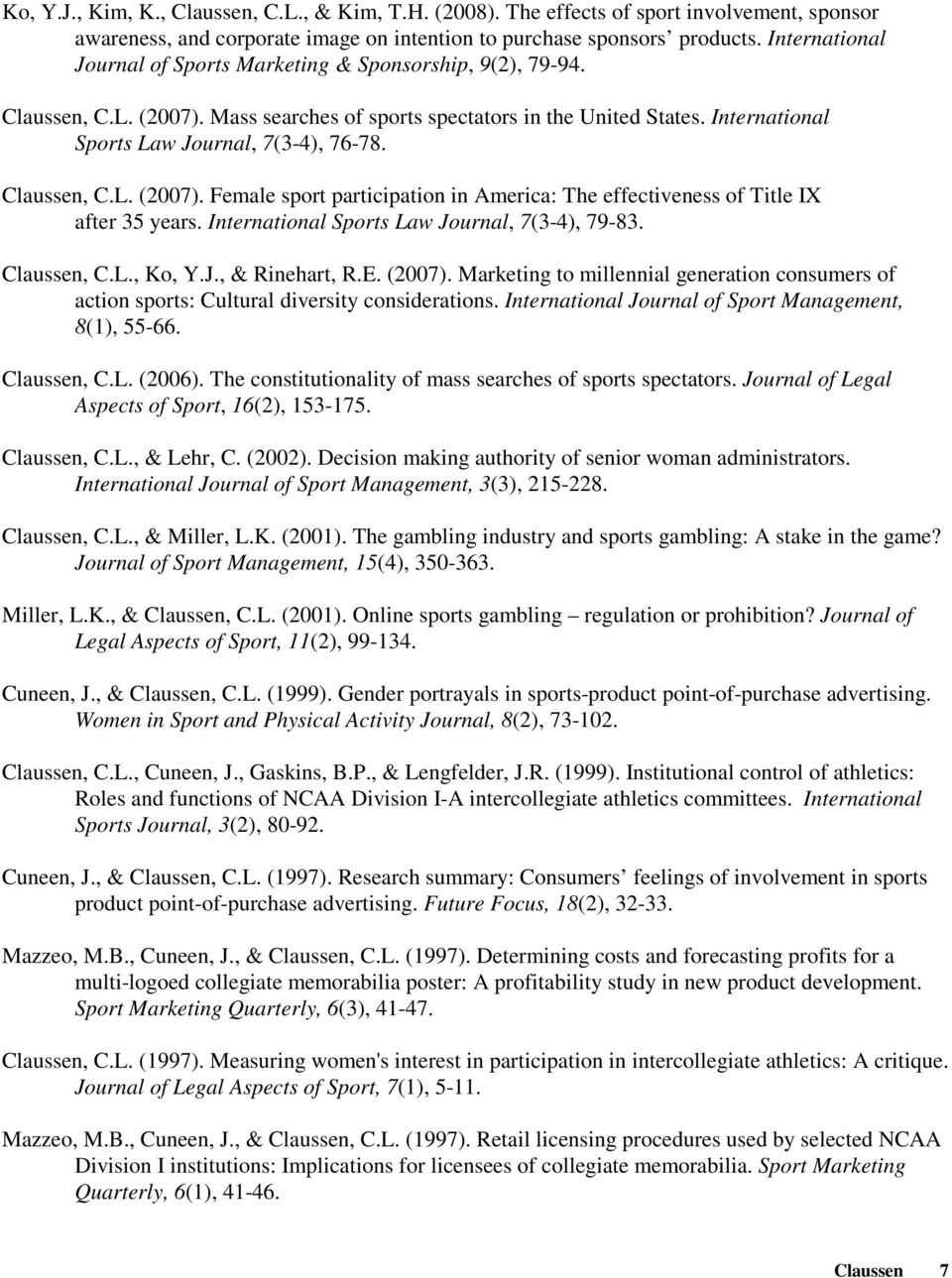 Claussen, C.L. (2007). Female sport participation in America: The effectiveness of Title IX after 35 years. International Sports Law Journal, 7(3-4), 79-83. Claussen, C.L., Ko, Y.J., & Rinehart, R.E.