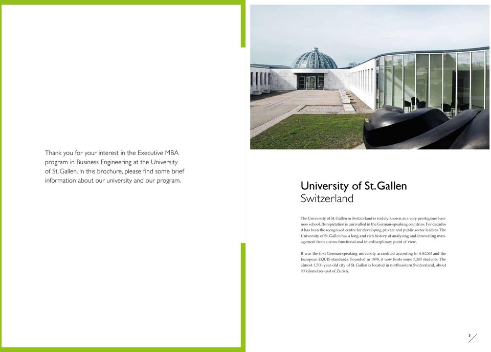 Gallen in Switzerland is widely known as a very prestigious business school. Its reputation is unrivalled in the German-speaking countries.