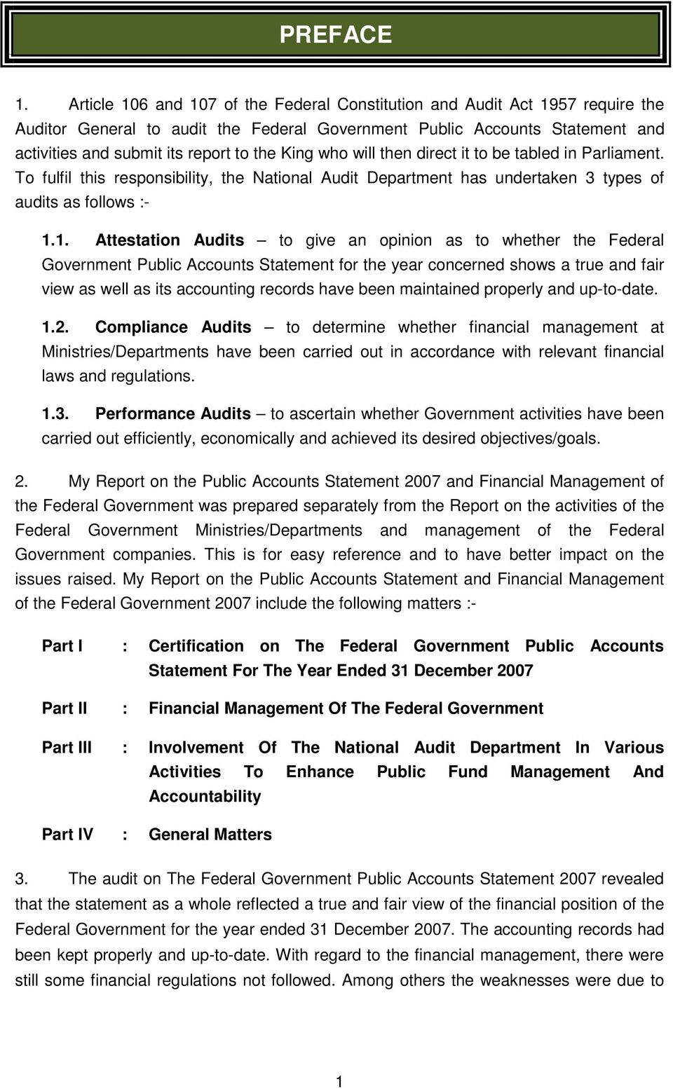 King who will then direct it to be tabled in Parliament. To fulfil this responsibility, the National Audit Department has undertaken 3 types of audits as follows :- 1.