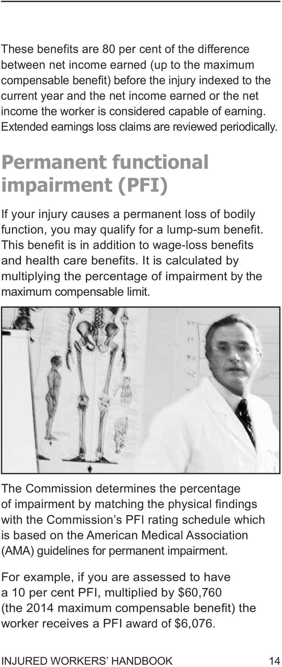 Permanent functional impairment (PFI) If your injury causes a permanent loss of bodily function, you may qualify for a lump-sum benefit.
