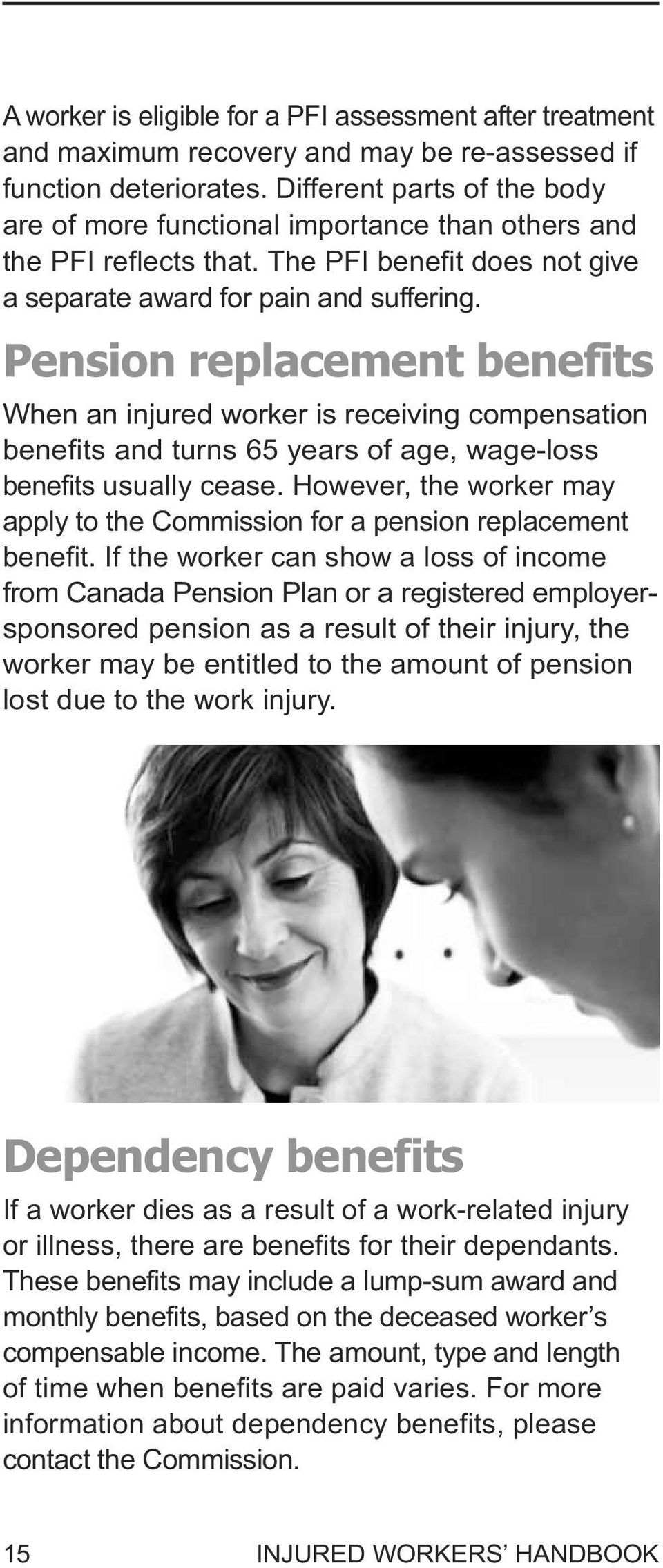 Pension replacement benefits When an injured worker is receiving compensation benefits and turns 65 years of age, wage-loss benefits usually cease.
