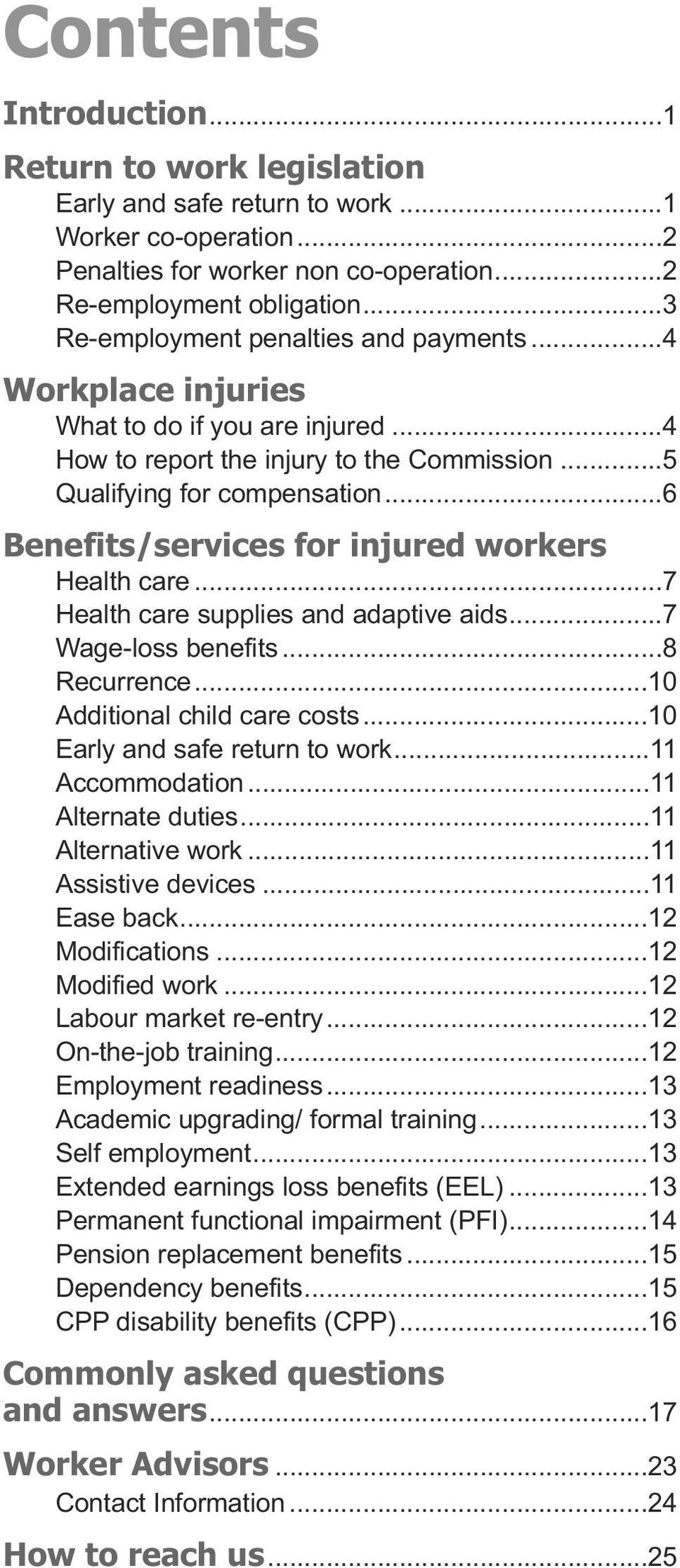 ..6 Benefits/services for injured workers Health care...7 Health care supplies and adaptive aids...7 Wage-loss benefits...8 Recurrence...10 Additional child care costs.