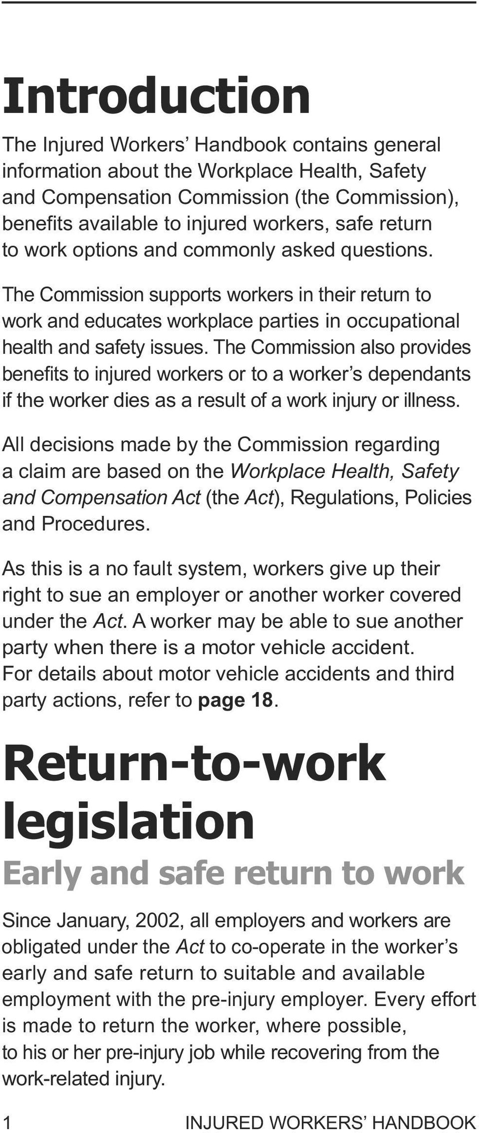 The Commission also provides benefits to injured workers or to a worker s dependants if the worker dies as a result of a work injury or illness.