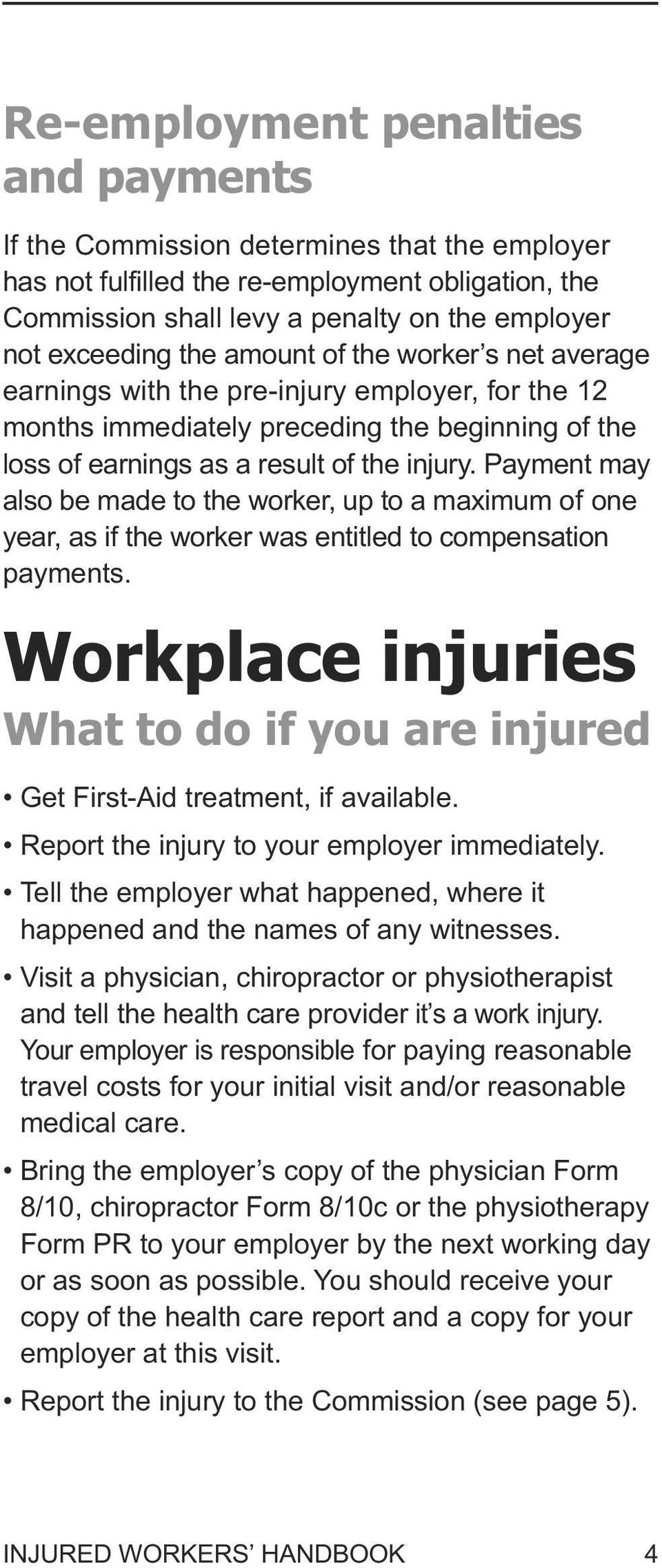 Payment may also be made to the worker, up to a maximum of one year, as if the worker was entitled to compensation payments.