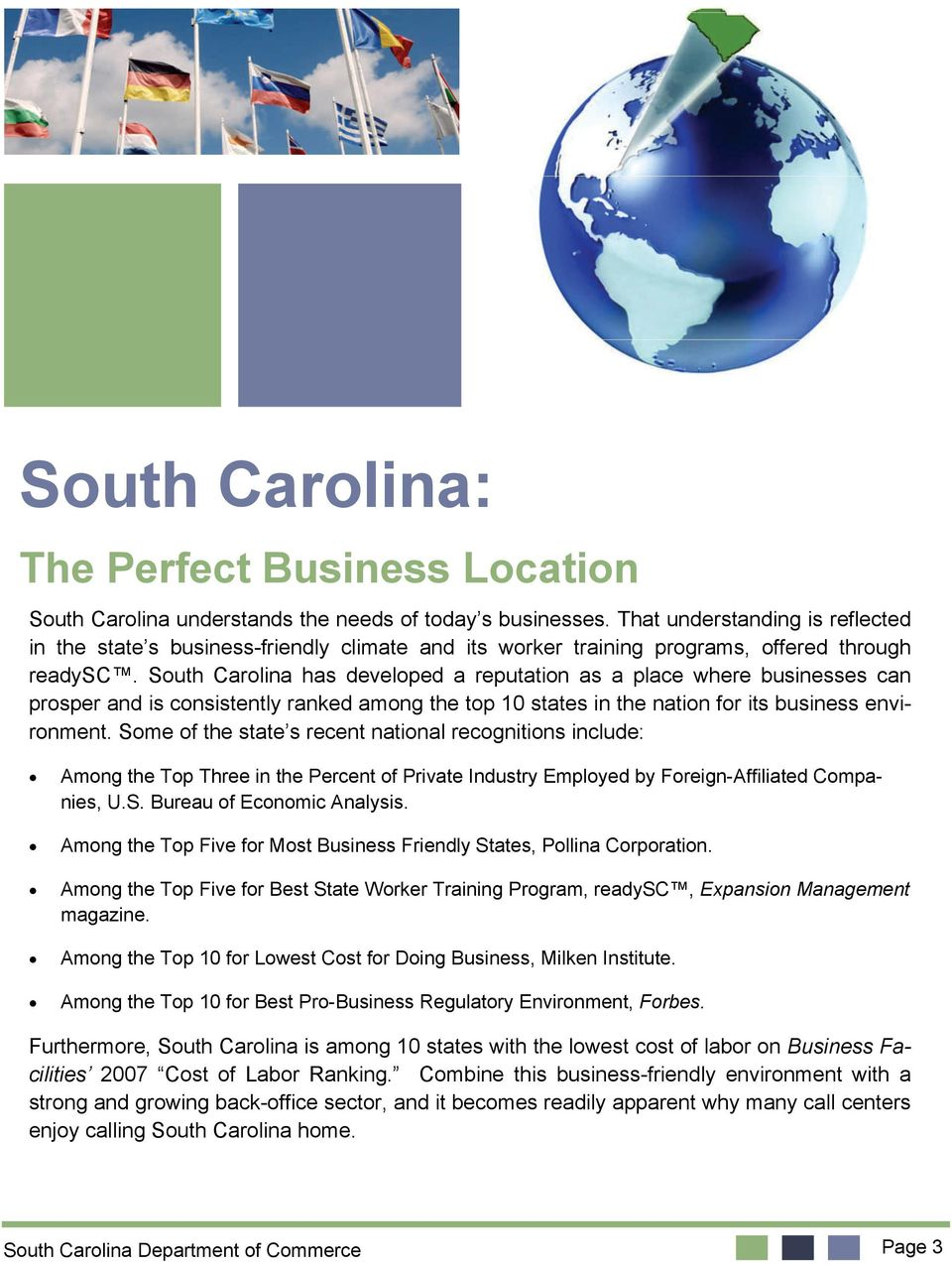 South Carolina has developed a reputation as a place where businesses can prosper and is consistently ranked among the top 10 states in the nation for its business environment.