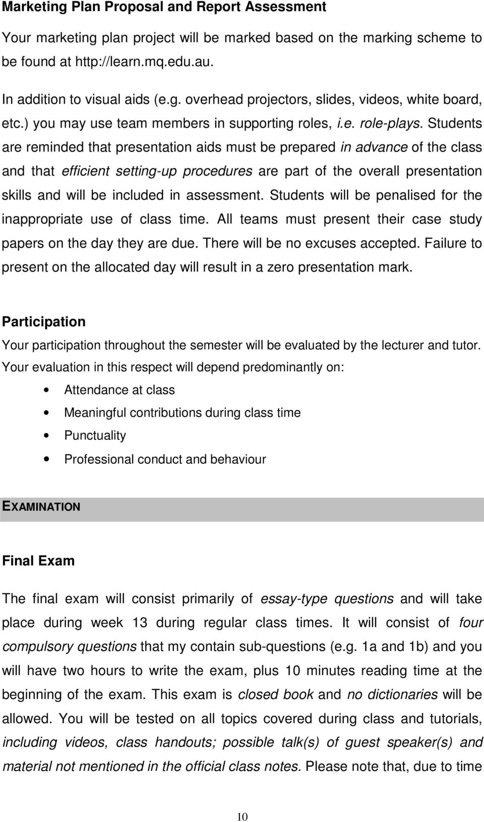 Students are reminded that presentation aids must be prepared in advance of the class and that efficient setting-up procedures are part of the overall presentation skills and will be included in