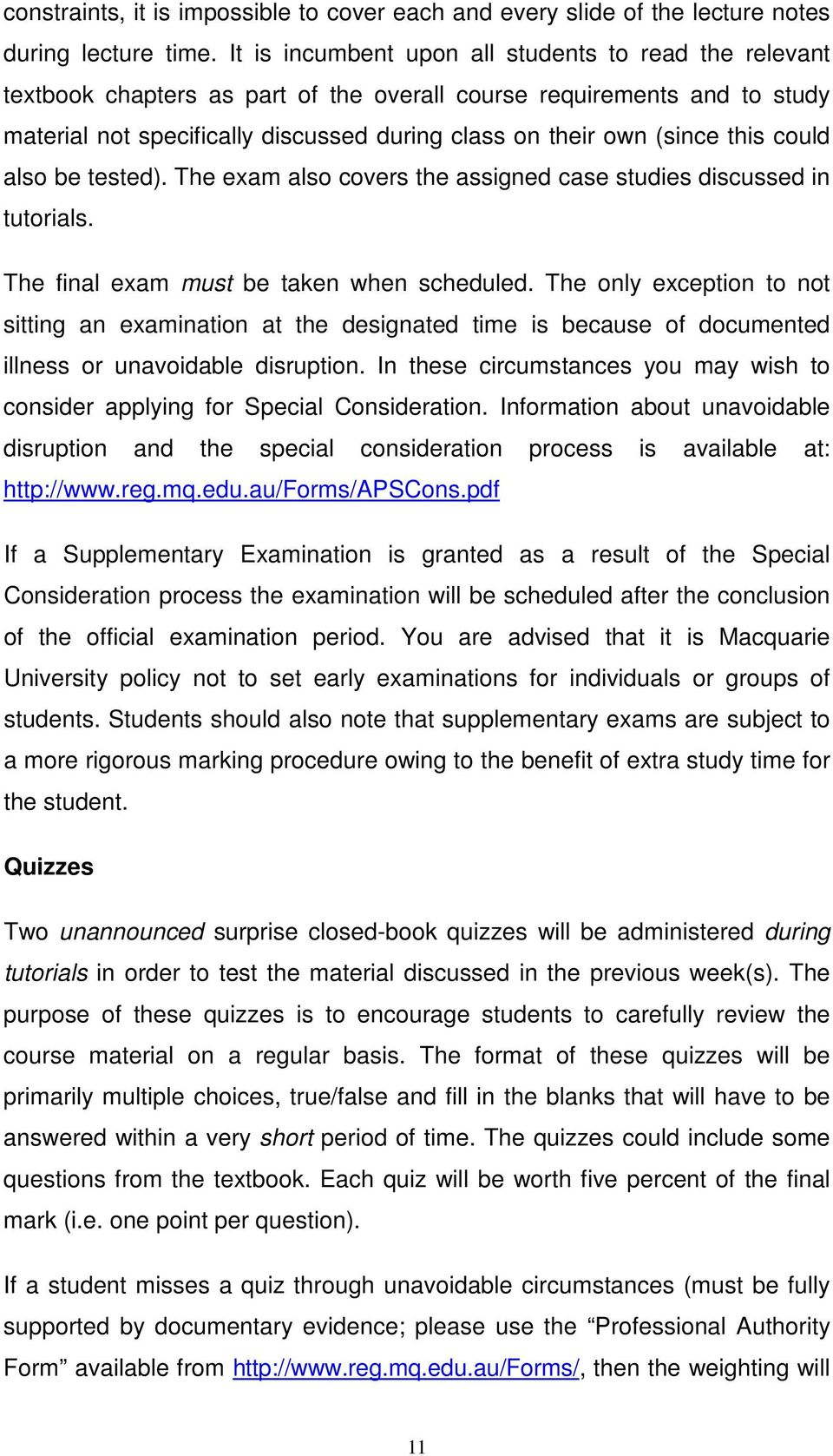 this could also be tested). The exam also covers the assigned case studies discussed in tutorials. The final exam must be taken when scheduled.