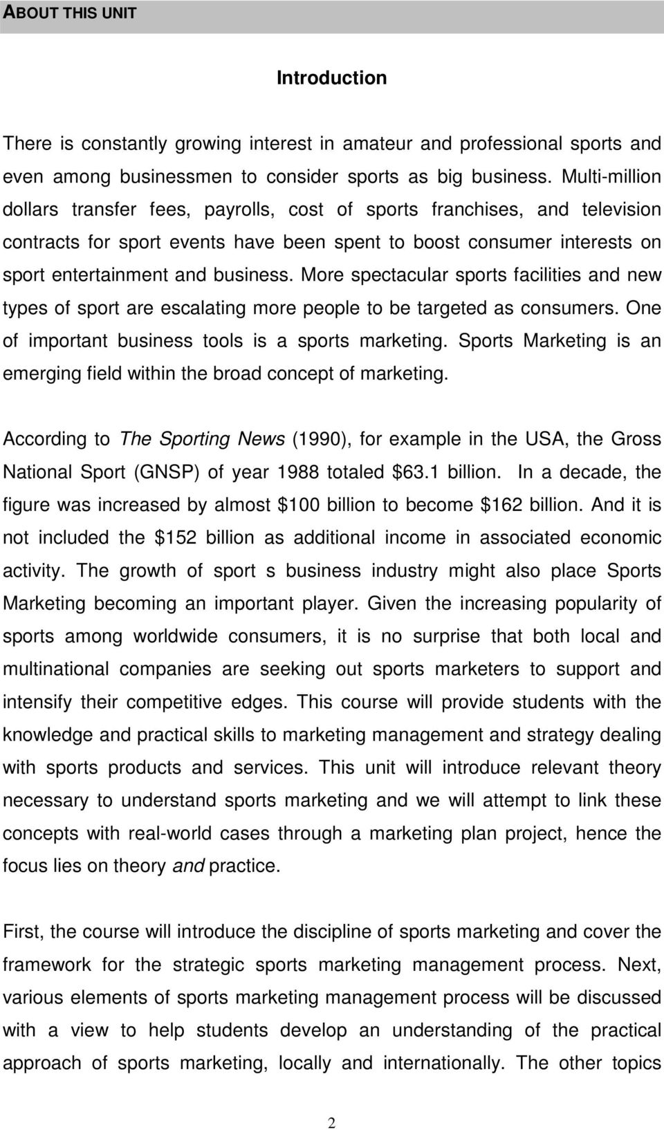 More spectacular sports facilities and new types of sport are escalating more people to be targeted as consumers. One of important business tools is a sports marketing.