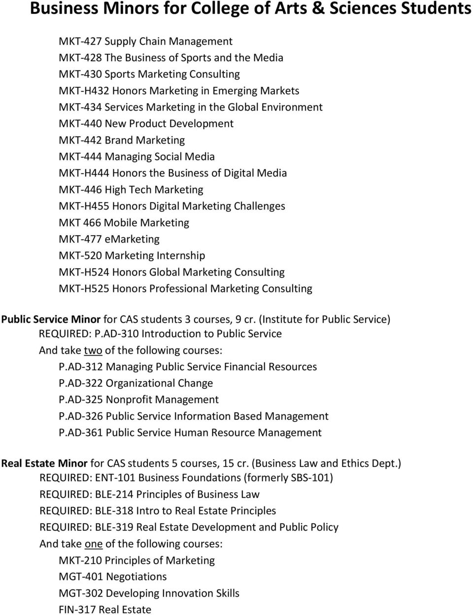 Marketing Challenges MKT 466 Mobile Marketing MKT-477 emarketing MKT-520 Marketing Internship MKT-H524 Honors Global Marketing Consulting MKT-H525 Honors Professional Marketing Consulting Public